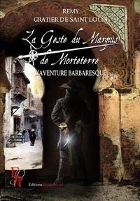 Rémy Gratier de Saint Louis - La Geste du Marquis de Morteterre Tome 2 : L'aventure barbaresque.