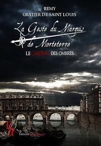 Rémy Gratier de Saint Louis - La Geste du Marquis de Morteterre Tome 3 : Le cardinal des ombres.