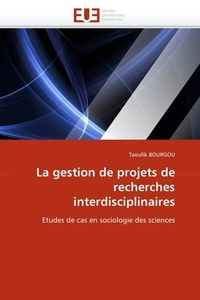 Taoufik Bourgou - La gestion de projets de recherches interdisciplinaires - Etudes de cas en sociologie des sciences.