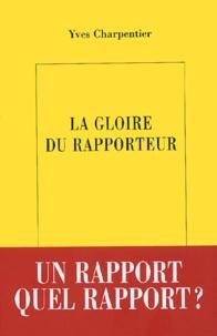 Yves Charpentier - La gloire du rapporteur.
