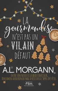 A.L. Morgann - La gourmandise n'est pas un vilain défaut.