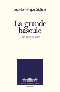 Jean-Dominique Giuliani - La grande bascule - Le XXIe siècle européen.