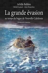 Achille Ballière - La grande évasion au temps du bagne de Nouvelle-Calédonie - Extraits Choisis.