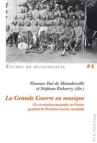 Florence Doé de Maindreville et Stéphan Etcharry - La Grande Guerre en musique - Vie et création musicales en France pendant la Première Guerre mondiale.