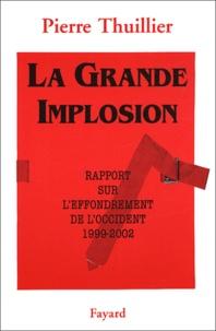 Pierre Thuillier - La grande implosion - Rapport sur l'effondrement de l'Occident 1999-2002.