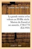Jean Lorédan - La grande misère et les voleurs au XVIIIe siècle. Marion du Faouët et ses associés, 1740-1770.