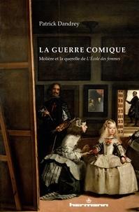 Patrick Dandrey - La guerre comique - Molière et la querelle de L'Ecole des femmes.