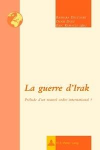 Barbara Delcourt - La guerre d'irak : prelude d'un nouvel ordre international ?.