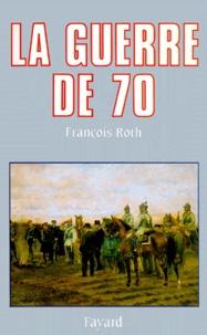 François Roth - La Guerre de 1870.