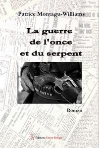 Patrice Montagu-Williams - La guerre de l'once et du serpent.