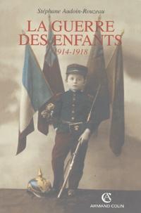 Stéphane Audoin-Rouzeau - La guerre des enfants - 1914-1918.