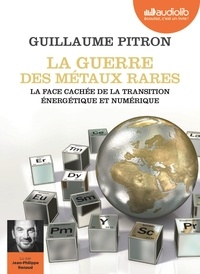 Guillaume Pitron - La guerre des métaux rares - La face cachée de la transition énergétique et numérique. 1 CD audio MP3