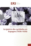 Koumia Soihamin - La guerre des symboles en Espagne (1936-1939).