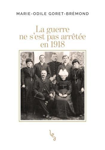 Marie-Odile Goret-brémond - La guerre ne s'est pas arrêtée en 1918.