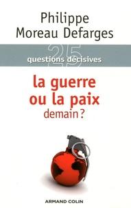 Philippe Moreau Defarges - La guerre ou la paix demain ?.