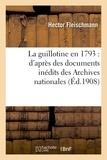 Fleischmann - La guillotine en 1793 : d'après des documents inédits des Archives nationales.