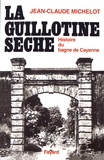 Jean-Claude Michelot - La Guillotine sèche - Histoire des bagnes de Guyane.