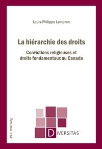 Louis-Philippe Lampron - La hiérarchie des droits - Convictions religieuses et droits fondamentaux au Canada.