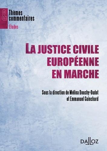 La justice civile européenne en marche - Mélina Douchy-Oudot,Emmanuel Guinchard