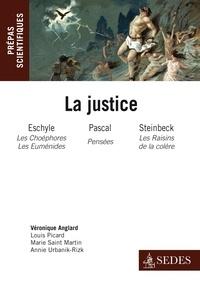 Véronique Anglard et Louis Picard - La Justice - Eschyle, Les Choéphores et Les Euménides; Blaise Pascal, Pensées; John Steinbeck, Les Raisins de la colère.