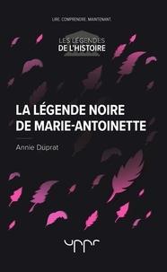 Annie Duprat - La légende noire de Marie-Antoinette.