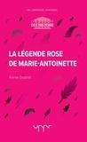 Annie Duprat - La légende rose de Marie-Antoinette.