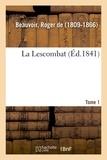 Beauvoir roger De - La Lescombat. Tome 1.