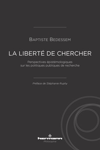 Baptiste Bedessem - La liberté de chercher - Perspectives épistémologiques sur les politiques publiques de recherche.