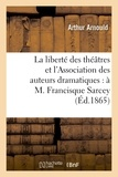 Arthur Arnould - La liberté des théâtres et l'Association des auteurs dramatiques : à M. Francisque Sarcey.