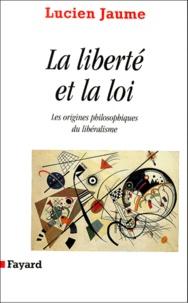 Lucien Jaume - La liberté et la loi. - Les origines philosophiques du libéralisme.