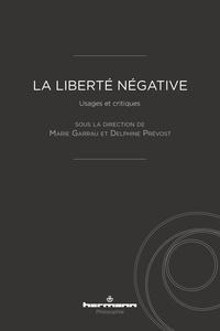 Marie Garrau et Delphine Prévost - La liberté négative - Usages et critiques.