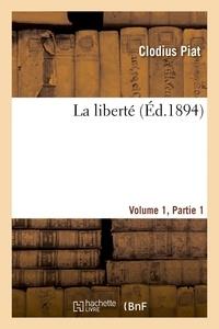 Clodius Piat - La liberté Volume 1, 1ère partie.