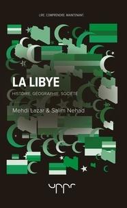 Mehdi Lazar et Salim Nehad - La Libye - Histoire, géographie, société.