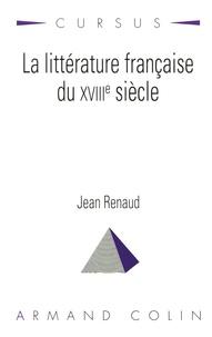 Jean Renaud - La littérature française du XVIIIe siècle.