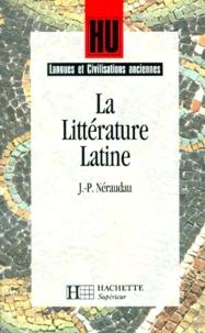 Jean-Pierre Néraudau - La littérature latine.