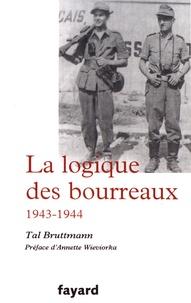 Tal Bruttmann - La logique des bourreaux (1943-1944).