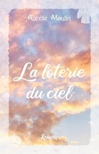 Aurélie Moulin - La Loterie du Ciel.