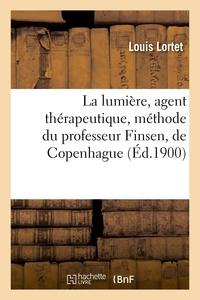 Louis Lortet - La lumière, agent thérapeutique, méthode du professeur Finsen, de Copenhague.