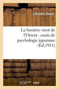 Lafcadio Hearn - La lumière vient de l'Orient : essais de psychologie japonaise.