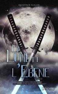 Quentin r. Guillen - LA LUNE ET L'EBENE 2 : La Lune & l'Ebène, tome 2.
