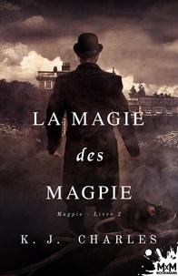 K.J. Charles - La magie des Magpie.