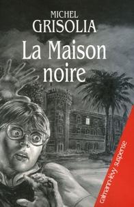 Michel Grisolia - La Maison noire.