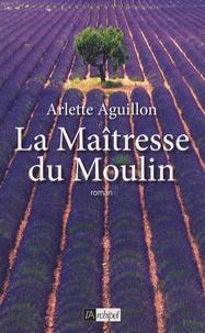 Arlette Aguillon - La Maîtresse du Moulin.