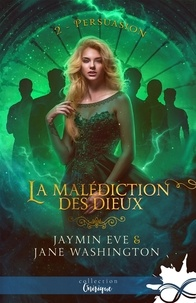 Jaymin Eve et Jane Washington - La malédiction des dieux Tome 2 : Persuasion.