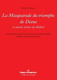 Pierre de Brach - La Masquarade du triomphe de Diane et autres textes de théâtre.