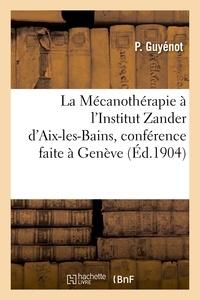 Pierre Guyénot - La Mécanothérapie à l'Institut Zander d'Aix-les-Bains, conférence faite à Genève, à la réunion.