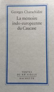 Georges Charachidzé - La mémoire indo-européenne du Caucase.