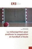 Marine Grisval et Anne-Laure Renaud - La métacognition pour améliorer la coopération en handball à l'école.