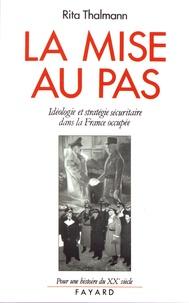 Rita Thalmann - La mise au pas - Idéologie et stratégie sécuritaire dans la France occupée.