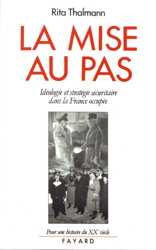 La mise au pas. Idéologie et stratégie sécuritaire dans la France occupée